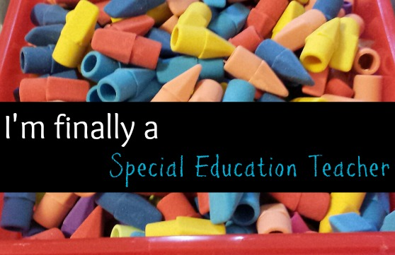 I'm finally a special education teacher!
